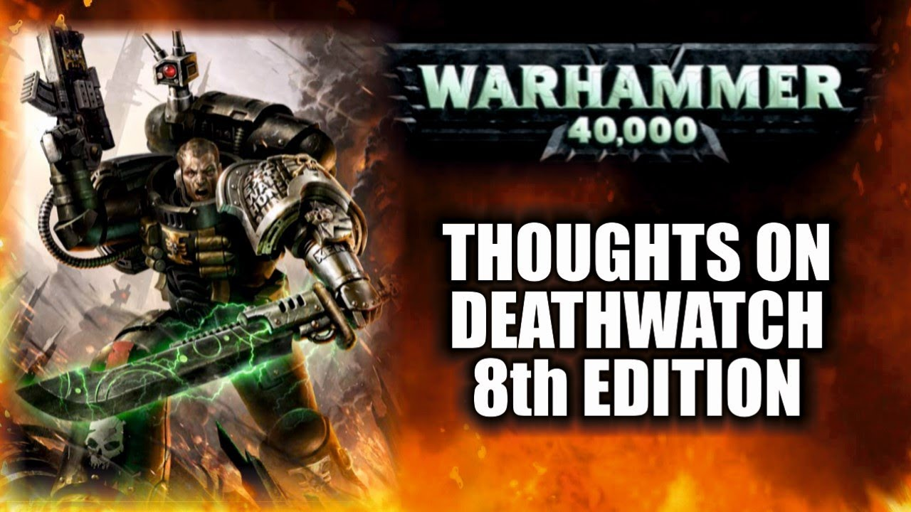 Thoughts On 8th Edition Deathwatch