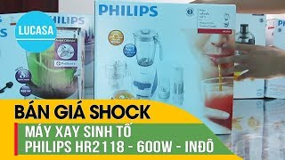 Máy xay sinh tố Philips HR2118 - Philips Blender HR2118 - Đánh giá Review and Unboxing
