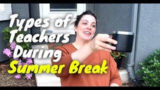 Types of Teachers During Summer Break