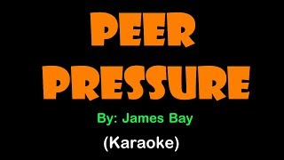 PEER PRESSURE -James Bay (KARAOKE VERSION)