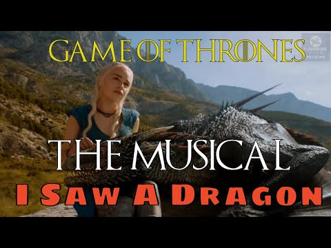 Game Of Thrones: A MUSICAL COMEDY - I Saw A Dragon!