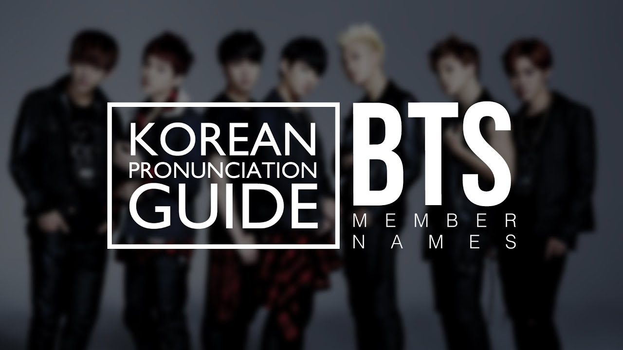 Korean Pronunciation Guide - BTS member names (방탄소년단
