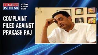 Complaint Filed Against Actor Prakash Raj For \