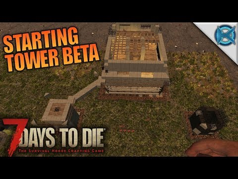 Starting Tower Beta | 7 Days to Die | Let's Play Gameplay Alpha 16 | S16E33
