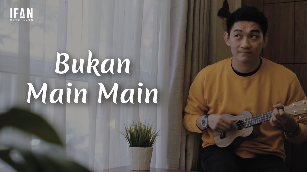 Bukan Main-Main - Seventeen (Ukulele version by Ifan Seventeen)