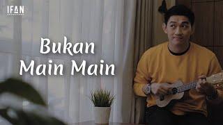 Download Bukan Main-Main - Seventeen (Ukulele version by Ifan Seventeen)