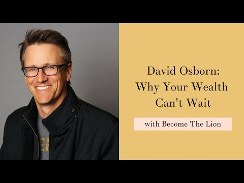 David Osborn: Why Your Wealth Can't Wait