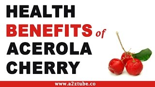 Health Benefits of Acerola Cherry