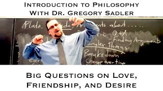Intro to Philosophy:  Big Questions about Love, Friendship, and Desire