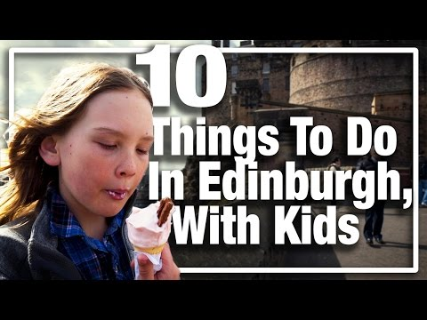 10 Things to do in Edinburgh, Scotland with Kids