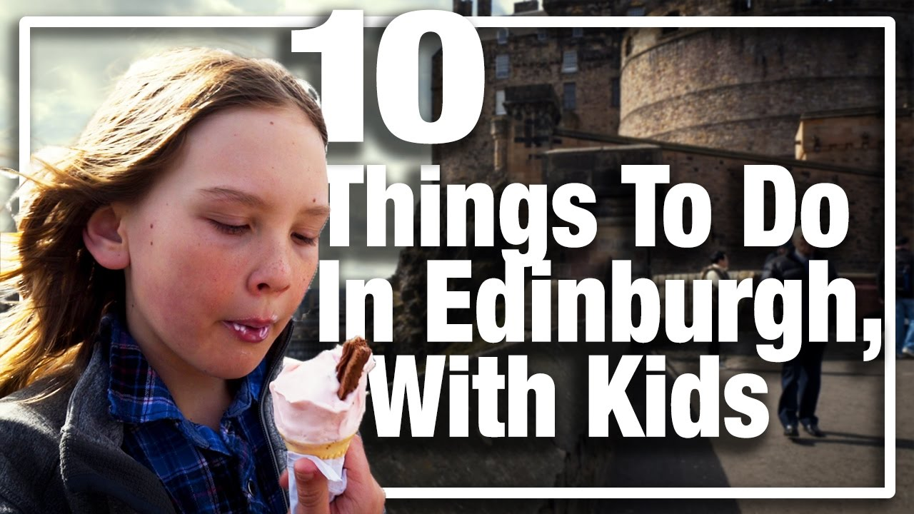 10 things to do in edinburgh scotland with kids youtube