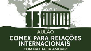 Aulão - Comex para Relações Internacionais com Nathalia Amorim