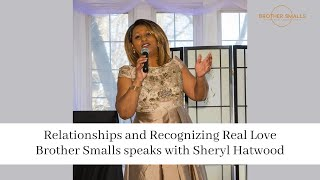 Relationships and Recognizing Real Love Brother Smalls speaks with Sheryl Hatwood