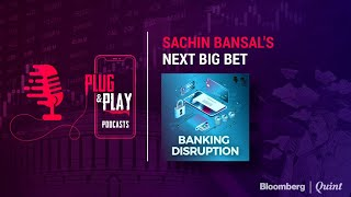 Sachin Bansal: Mobile-First Banking | Plug n Play