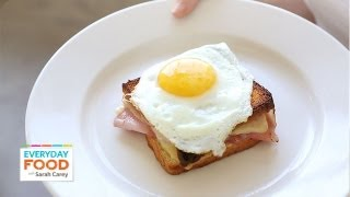 Croque Madame Sandwiches | Everyday Food with Sarah Carey