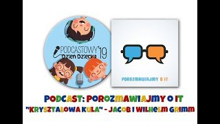"""Baśń o """"Kryształowej Kuli"""" Braci Grimm - opowiada Krzysztof z podcastu """"Porozmawiajmy o IT""""!"""