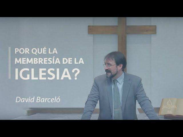 ¿Por qué la membresía de iglesia? - David Barceló