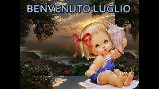 Benvenuto LUGLIO buon 1 luglio buongiorno buona vita buon mese di luglio e felice estete