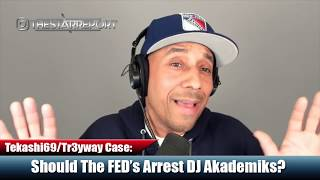 Should The FED's Arrest DJ Akademiks?