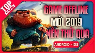 [Topgame] Top Game Offline Cao Cấp Hay Nhất Mới Ra Mắt Cho Android- IOS 2019