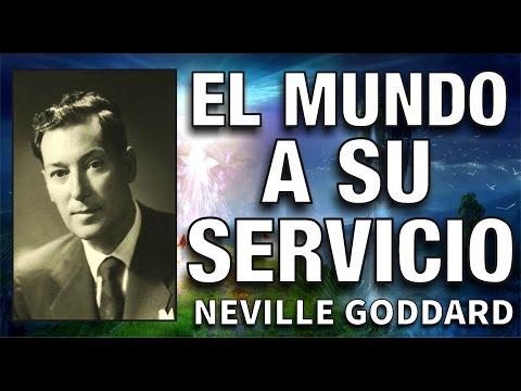 El Mundo a Su Servicio - Neville Goddard - Ley de Atracción - Crea tu realidad - El Secreto