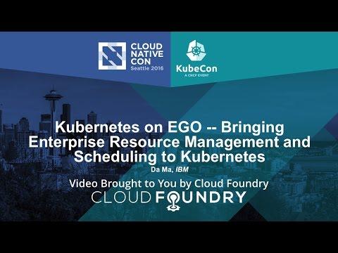 Kubernetes on EGO -- Bringing Enterprise Resource Management and Scheduling to Kubernetes