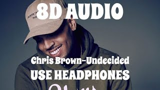 (8D AUDIO!!!)Chris Brown-Undecided(USE HEADPHONES!!!)