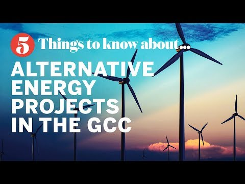 Five things to know about… Alternative energy projects in the GCC