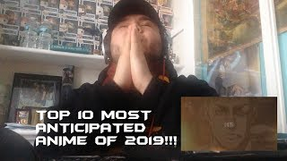 Reacting to the TOP 10 MOST ANTICIPATED ANIME OF 2019!!!