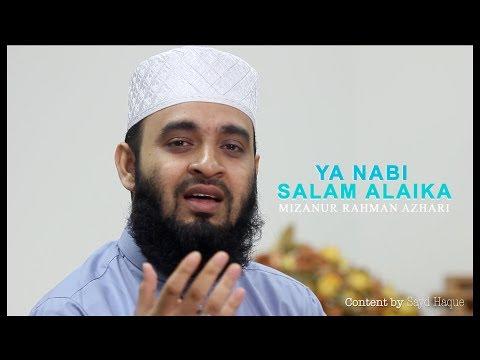 Ya Nabi Salam Alayka - Mizanur Rahman Azhari - Content By Sayd Haque
