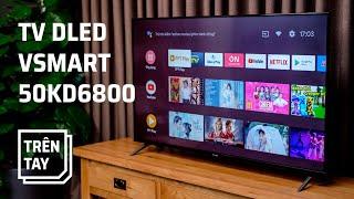 Trên tay TV DLED Vsmart 50KD6800: viền mỏng, 4K, Google