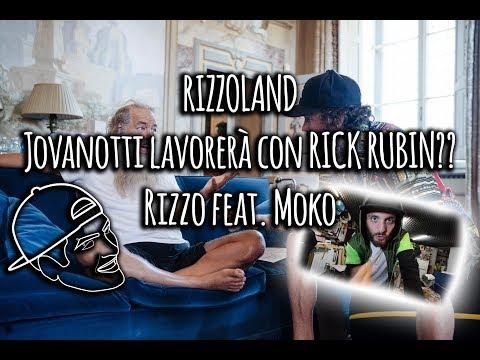RIZZOLAND • Jovanotti lavorerà con RICK RUBIN?? • Rizzo feat. Moko
