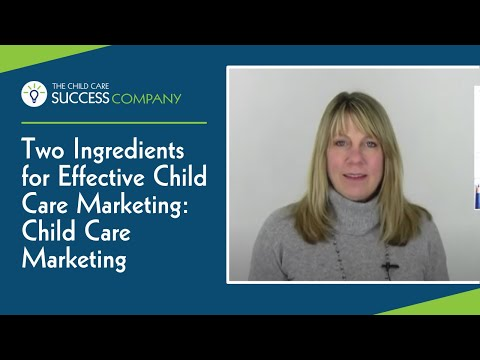Two Key Ingredients for Effective Marketing: Child Care Marketing