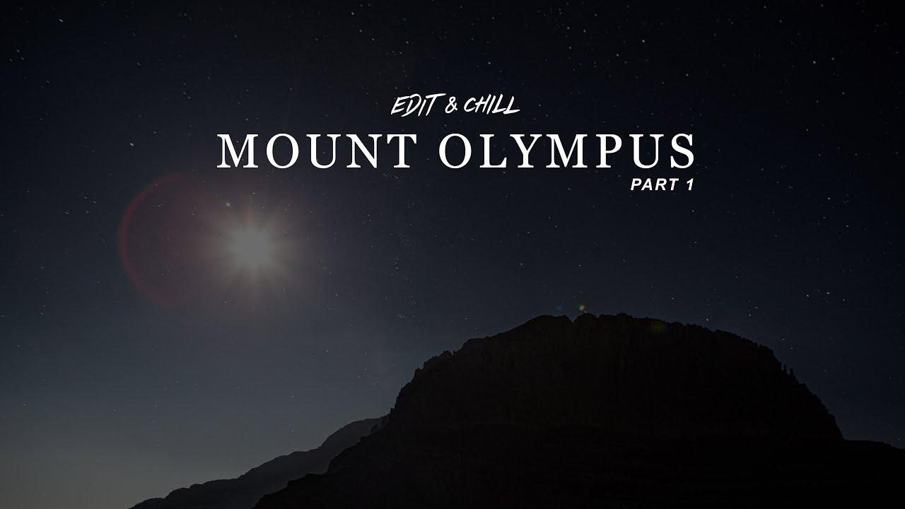 EDIT & CHILL #1: Mount Olympus. (Part 1)