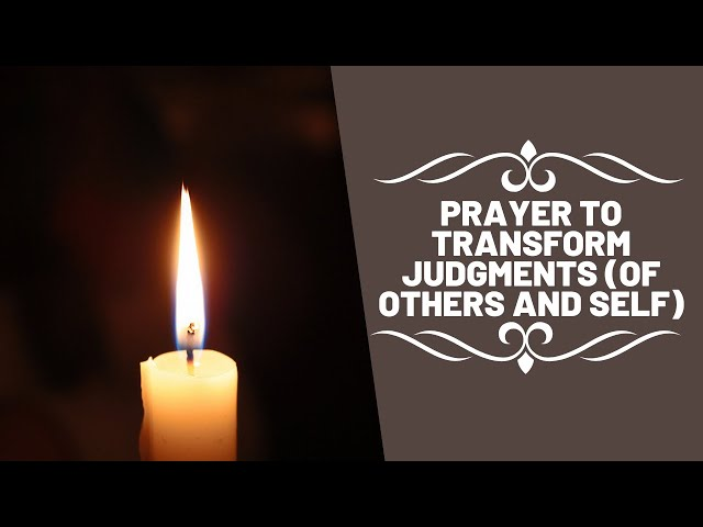 Prayer to Transform Judgments (Of Others and Self)