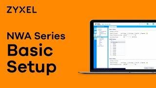 Zyxel NWA Series - How to Configure a Basic Setup