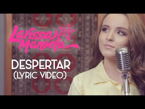 Larissa Manoela - Despertar (Lyric Vídeo)