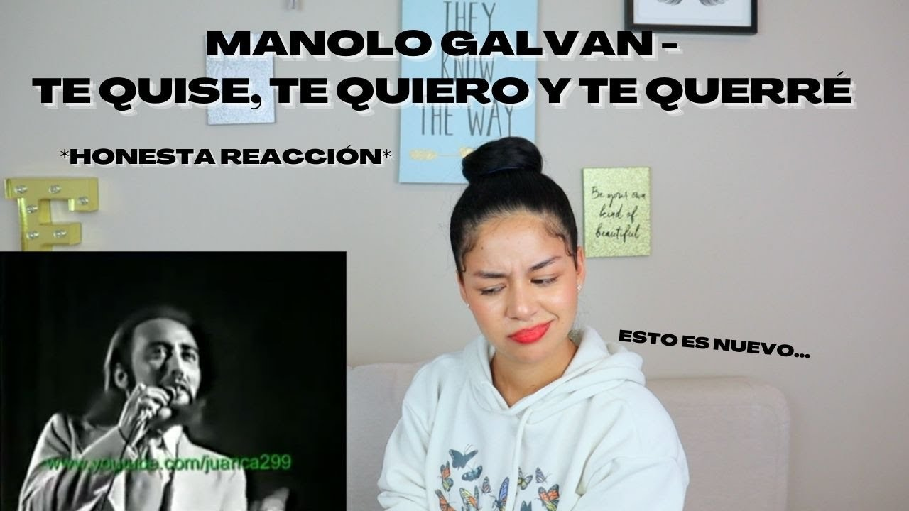 REACCIONO por PRIMERA VEZ a MANOLO GALVAN - TE QUISE, TE QUIERO Y TE QUERRÉ