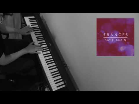 Frances - Say It Again (Piano Cover)
