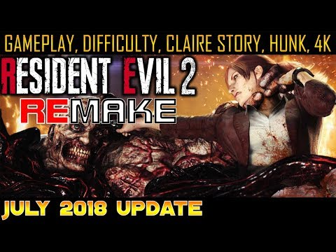 RE2 REMAKE : GAMEPLAY, DIFFICULTY, CLAIRE STORY, HUNK, 4K (JULY UPDATE 2018)