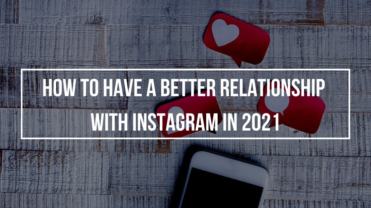 How to have a Better Relationship with Instagram in 2021