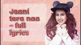 Jaani tera naa - Full lyrics