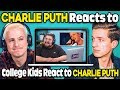 Charlie Puth Reacts To College Kids React To Charlie Puth