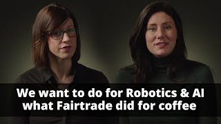 """""""We want to do for Robotics what Fairtrade did for coffee""""   FRR Quality Mark for Robotics & AI"""