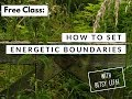 How to Set Energetic Boundaries & Tap into Yourself