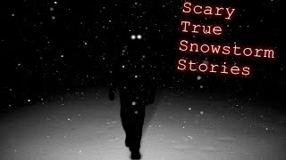 3 Terrifying TRUE Stories that took Place During Snowstorms