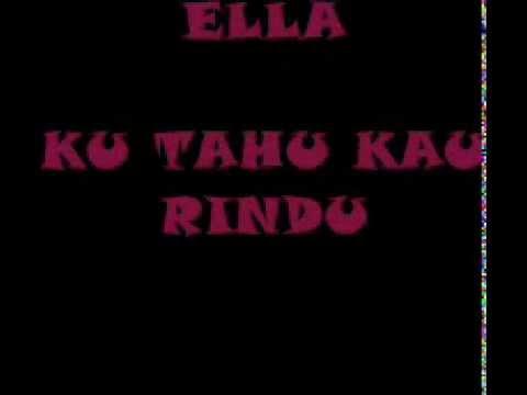 ELLA - KU TAHU KAU RINDU