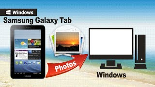 [Galaxy Tab Tablet]: How to Transfer Photos from Galaxy Tab Tablet to Computer
