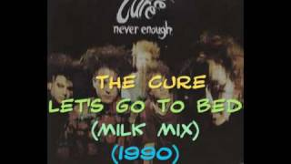 The Cure - Let's Go To Bed (Milk Mix)