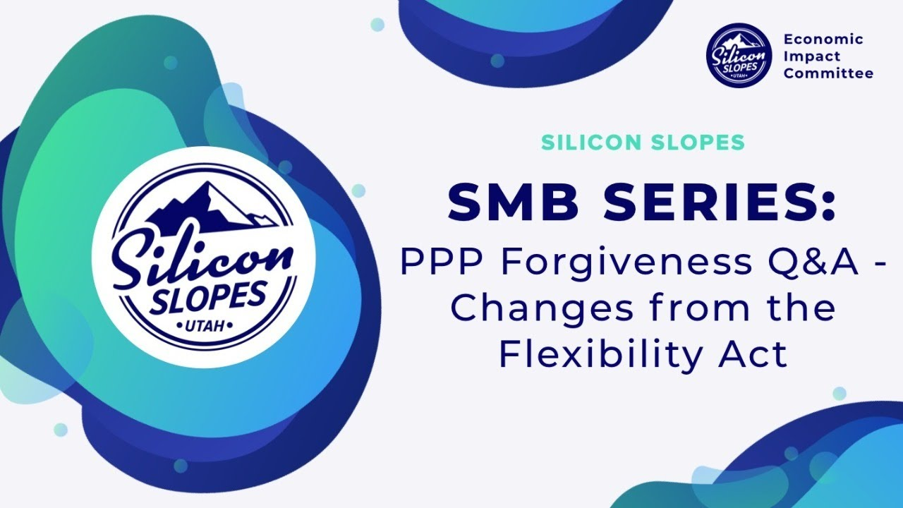 Silicon Slopes SMB Series: PPP Forgiveness Q&A - Changes from the Flexibility Act